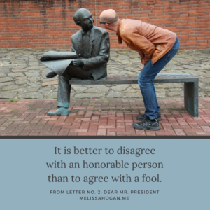 It is better to disagree with an honorable person than to agree with a fool.